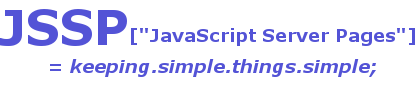 "JSSP[""JavaScript Server Pages""] = keeping.simple.things.simple;"